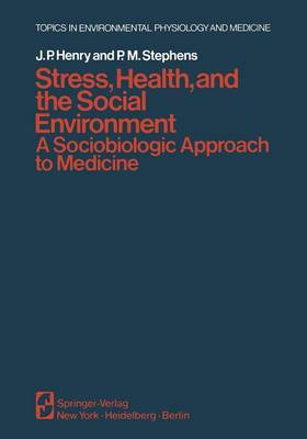 Stress, Health, and the Social Environment: A Sociobiologic Approach to Medicine - Topics in Environmental Physiology and Medicine (Paperback)