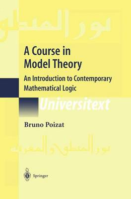 A Course in Model Theory: An Introduction to Contemporary Mathematical Logic - Universitext (Paperback)