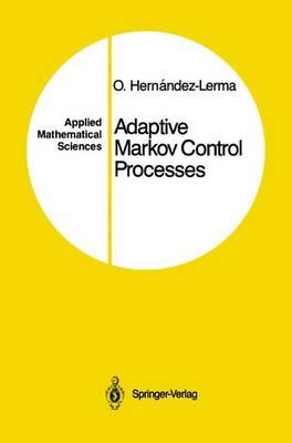 Adaptive Markov Control Processes - Applied Mathematical Sciences 79 (Paperback)