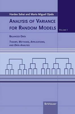 Analysis of Variance for Random Models: Analysis of Variance for Random Models Balanced Data Theory, Methods, Applications and Data Analysis Volume I (Paperback)