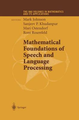 Mathematical Foundations of Speech and Language Processing - The IMA Volumes in Mathematics and its Applications 138 (Paperback)