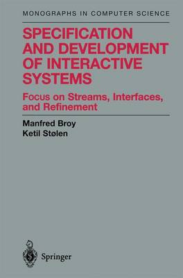 Specification and Development of Interactive Systems: Focus on Streams, Interfaces, and Refinement - Monographs in Computer Science (Paperback)