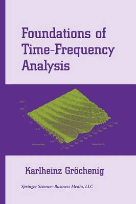 Foundations of Time-Frequency Analysis - Applied and Numerical Harmonic Analysis (Paperback)