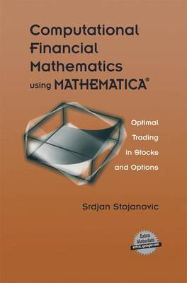 Computational Financial Mathematics using MATHEMATICA (R): Optimal Trading in Stocks and Options (Paperback)