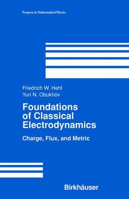 Foundations of Classical Electrodynamics: Charge, Flux, and Metric - Progress in Mathematical Physics 33 (Paperback)