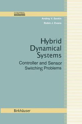 Hybrid Dynamical Systems: Controller and Sensor Switching Problems - Control Engineering (Paperback)