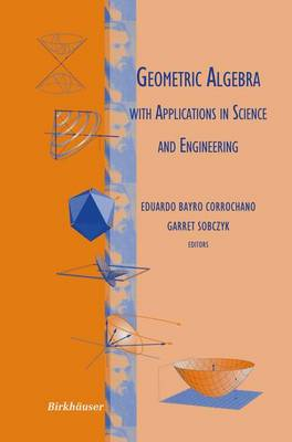 Geometric Algebra with Applications in Science and Engineering (Paperback)