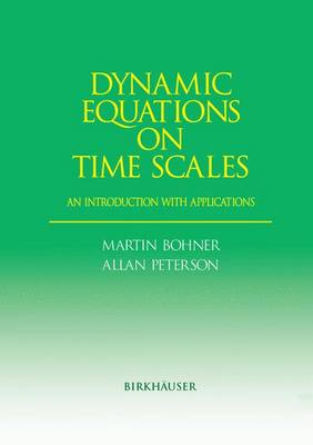 Dynamic Equations on Time Scales: An Introduction with Applications (Paperback)