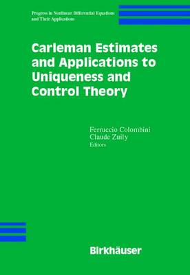 Carleman Estimates and Applications to Uniqueness and Control Theory - Progress in Nonlinear Differential Equations and Their Applications 46 (Paperback)