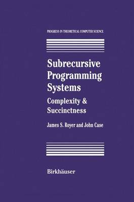 Subrecursive Programming Systems: Complexity & Succinctness - Progress in Theoretical Computer Science (Paperback)