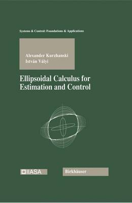 Ellipsoidal Calculus for Estimation and Control - Systems & Control: Foundations & Applications (Paperback)