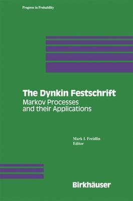 The Dynkin Festschrift: Markov Processes and their Applications - Progress in Probability 34 (Paperback)