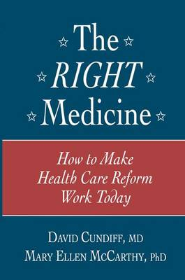 The Right Medicine: How to Make Health Care Reform Work Today (Paperback)