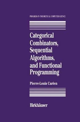 Categorical Combinators, Sequential Algorithms, and Functional Programming - Progress in Theoretical Computer Science (Paperback)
