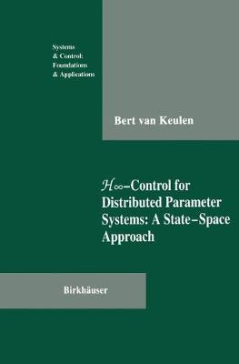 H -Control for Distributed Parameter Systems: A State-Space Approach - Systems & Control: Foundations & Applications (Paperback)