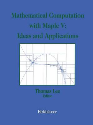 Mathematical Computation with Maple V: Ideas and Applications: Proceedings of the Maple Summer Workshop and Symposium, University of Michigan, Ann Arbor, June 28-30, 1993 (Paperback)
