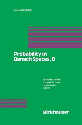 Probability in Banach Spaces, 8: Proceedings of the Eighth International Conference - Progress in Probability 30 (Paperback)