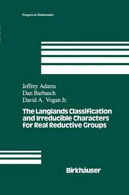 The Langlands Classification and Irreducible Characters for Real Reductive Groups - Progress in Mathematics 104 (Paperback)