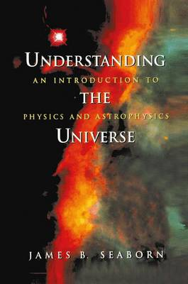 Understanding the Universe: An Introduction to Physics and Astrophysics (Paperback)