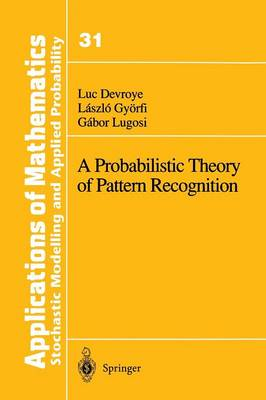 A Probabilistic Theory of Pattern Recognition - Stochastic Modelling and Applied Probability 31 (Paperback)