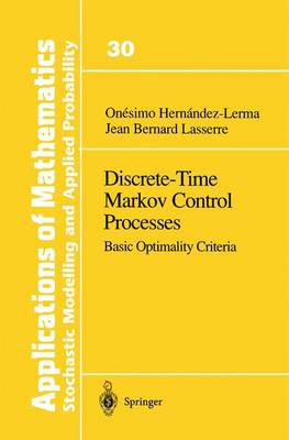 Discrete-Time Markov Control Processes: Basic Optimality Criteria - Stochastic Modelling and Applied Probability 30 (Paperback)