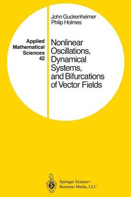 Nonlinear Oscillations, Dynamical Systems, and Bifurcations of Vector Fields - Applied Mathematical Sciences 42 (Paperback)