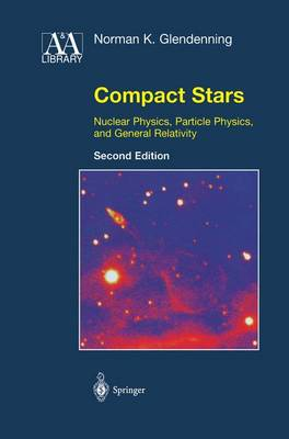 Compact Stars: Nuclear Physics, Particle Physics, and General Relativity - Astronomy and Astrophysics Library (Paperback)