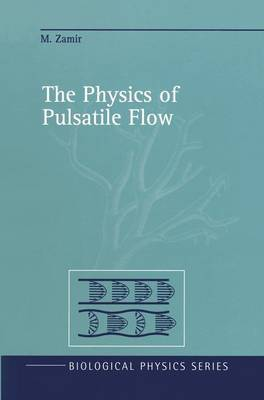 The Physics of Pulsatile Flow - Biological and Medical Physics, Biomedical Engineering (Paperback)