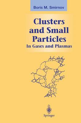 Clusters and Small Particles: In Gases and Plasmas - Graduate Texts in Contemporary Physics (Paperback)