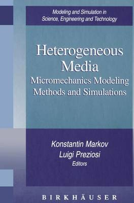 Heterogeneous Media: Micromechanics Modeling Methods and Simulations - Modeling and Simulation in Science, Engineering and Technology (Paperback)