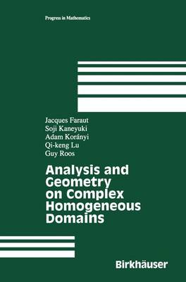 Analysis and Geometry on Complex Homogeneous Domains - Progress in Mathematics 185 (Paperback)