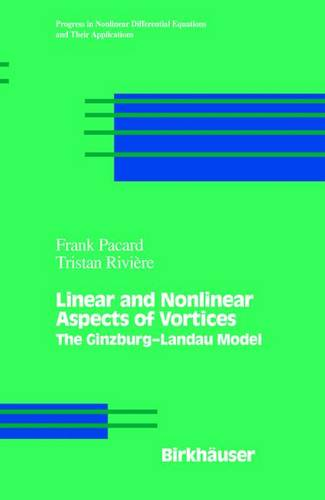 Linear and Nonlinear Aspects of Vortices: The Ginzburg-andau Model - Progress in Nonlinear Differential Equations and Their Applications 39 (Paperback)
