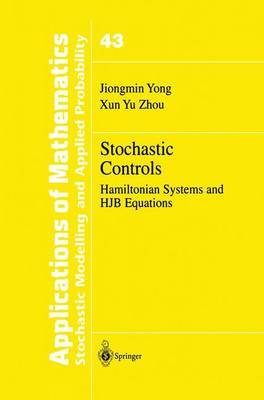 Stochastic Controls: Hamiltonian Systems and HJB Equations - Stochastic Modelling and Applied Probability 43 (Paperback)