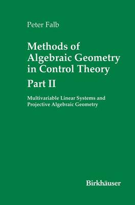 Methods of Algebraic Geometry in Control Theory: Part II: Multivariable Linear Systems and Projective Algebraic Geometry - Systems & Control: Foundations & Applications (Paperback)