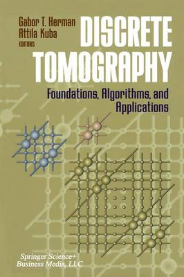 Discrete Tomography: Foundations, Algorithms, and Applications - Applied and Numerical Harmonic Analysis (Paperback)
