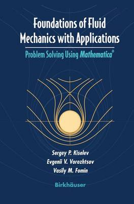 Foundations of Fluid Mechanics with Applications: Problem Solving Using Mathematica (R) - Modeling and Simulation in Science, Engineering and Technology (Paperback)
