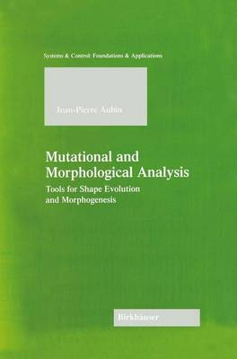 Mutational and Morphological Analysis: Tools for Shape Evolution and Morphogenesis - Systems & Control: Foundations & Applications (Paperback)