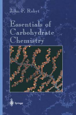 Essentials of Carbohydrate Chemistry - Springer Advanced Texts in Chemistry (Paperback)