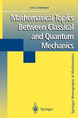 Mathematical Topics Between Classical and Quantum Mechanics - Springer Monographs in Mathematics (Paperback)