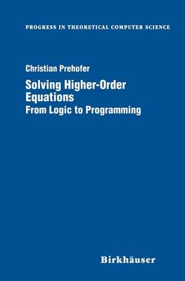 Solving Higher-Order Equations: From Logic to Programming - Progress in Theoretical Computer Science (Paperback)