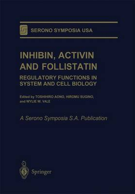 Inhibin, Activin and Follistatin: Regulatory Functions in System and Cell Biology - Serono Symposia USA (Paperback)