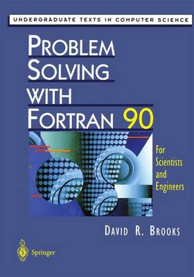 Problem Solving with Fortran 90: For Scientists and Engineers - Undergraduate Texts in Computer Science (Paperback)