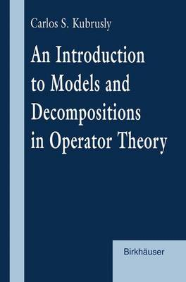 An Introduction to Models and Decompositions in Operator Theory (Paperback)