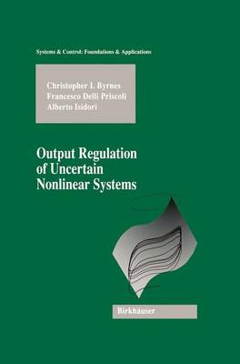 Output Regulation of Uncertain Nonlinear Systems - Systems & Control: Foundations & Applications (Paperback)