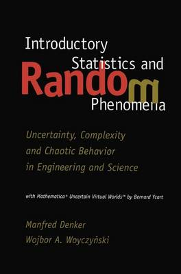 Introductory Statistics and Random Phenomena: Uncertainty, Complexity and Chaotic Behavior in Engineering and Science - Statistics for Industry and Technology (Paperback)