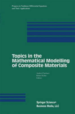 Topics in the Mathematical Modelling of Composite Materials - Progress in Nonlinear Differential Equations and Their Applications 31 (Paperback)