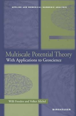 Multiscale Potential Theory: With Applications to Geoscience - Applied and Numerical Harmonic Analysis (Paperback)