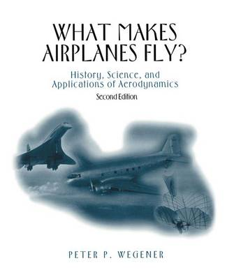 What Makes Airplanes Fly?: History, Science, and Applications of Aerodynamics (Paperback)