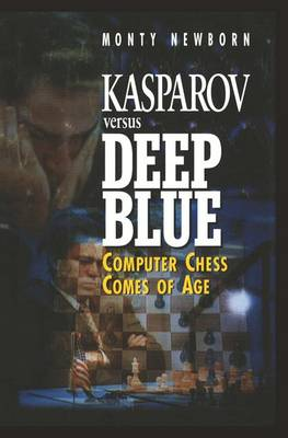 Kasparov versus Deep Blue: Computer Chess Comes of Age (Paperback)