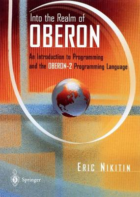 Into the Realm of Oberon: An Introduction to Programming and the Oberon-2 Programming Language (Paperback)